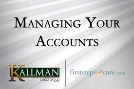 Kallman Legal Group - First Step to Care - Managing Your Accounts