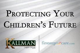 Kallman Legal Group - First Step to Care - Protecting Your Children's Future